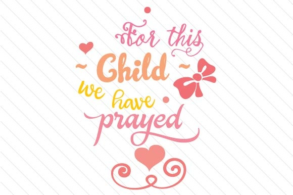For This Child We Have Prayed Girl Version Svg Cut File