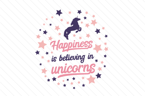 Happiness is Believing in Unicorns Fairy tales Craft Cut File By Creative Fabrica Crafts