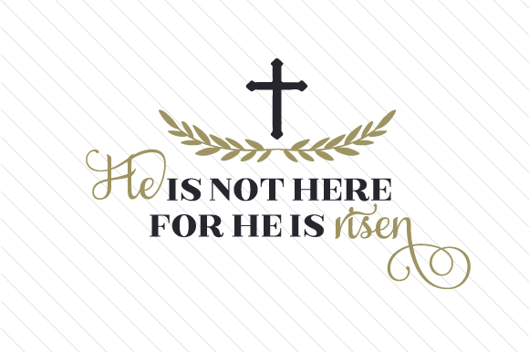 He is Not Here for He is Risen Easter Craft Cut File By Creative Fabrica Crafts