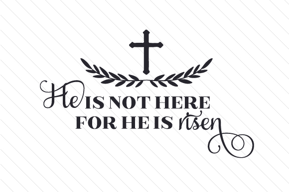 Download Free He Is Not Here For He Is Risen Svg Cut File By Creative Fabrica for Cricut Explore, Silhouette and other cutting machines.