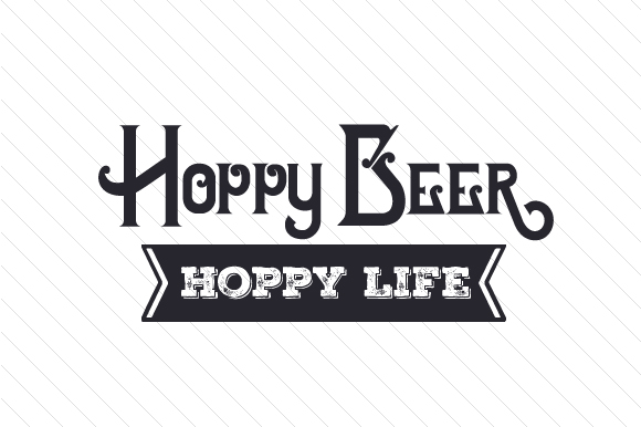Hoppy Beer Hoppy Life Food & Drinks Craft Cut File By Creative Fabrica Crafts