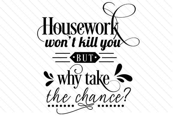 Housework Won't Kill You but Why Take the Chance School & Teachers Craft Cut File By Creative Fabrica Crafts