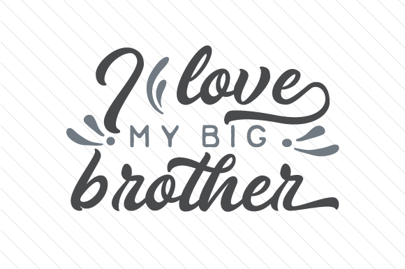 Download Free I Love My Big Brother Svg Cut File By Creative Fabrica Crafts for Cricut Explore, Silhouette and other cutting machines.
