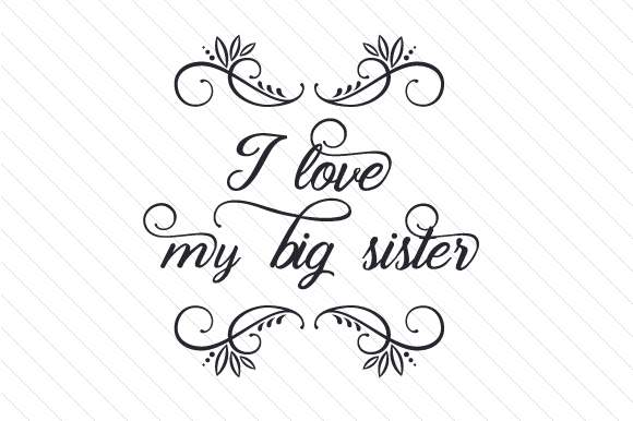 I Love My Big Sister Family Craft Cut File By Creative Fabrica Crafts