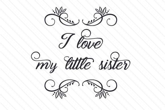 I Love My Little Sister Svg Cut File By Creative Fabrica Crafts