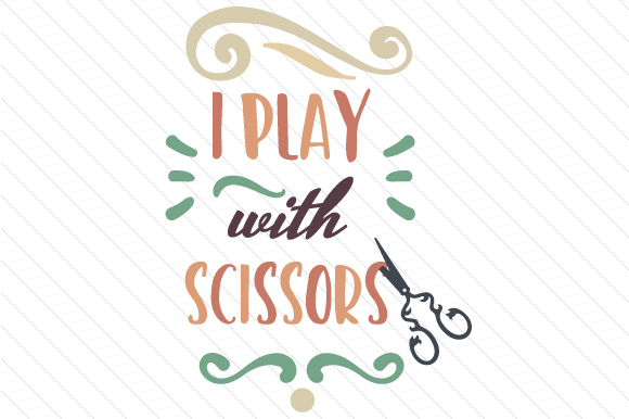 I Play with Scissors Work Craft Cut File By Creative Fabrica Crafts
