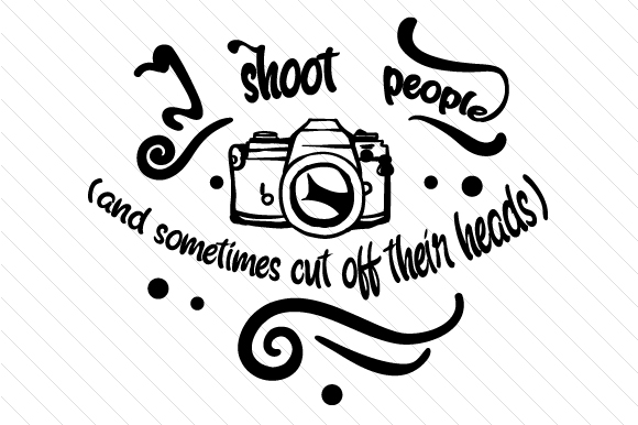 Download Free I Shoot People And Sometimes Cut Off Their Heads Svg Cut File By for Cricut Explore, Silhouette and other cutting machines.