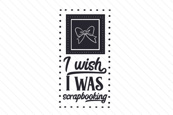 I Wish I Was Scrapbooking Svg Cut File By Creative Fabrica