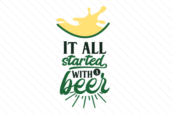 It All Started with a Beer Food & Drinks Craft Cut File By Creative Fabrica Crafts