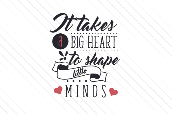 It Takes a Big Heart to Shape Little Minds Kids Craft Cut File By Creative Fabrica Crafts