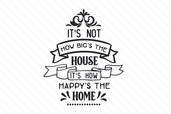 It's Not How Big's the House It's How Happy's the Home Family Craft Cut File By Creative Fabrica Crafts