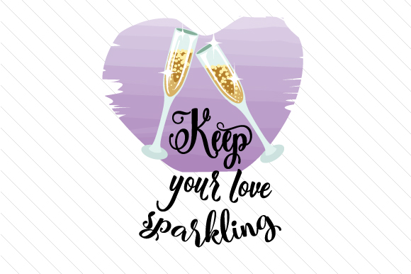 Keep Your Love Sparkling Anniversary Craft Cut File By Creative Fabrica Crafts