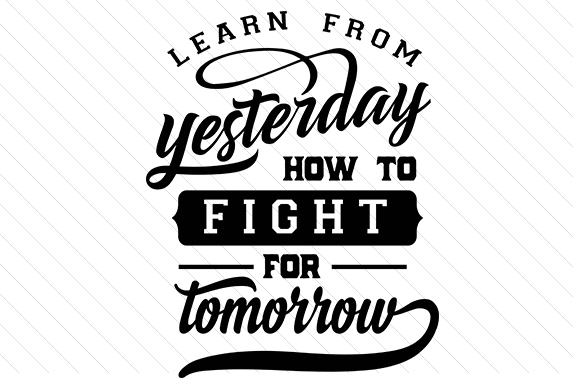 Learn from Yesterday How to Fight for Tomorrow Motivational Craft Cut File By Creative Fabrica Crafts