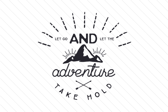 Let Go and Let the Adventure Take Hold Motivational Craft Cut File By Creative Fabrica Crafts
