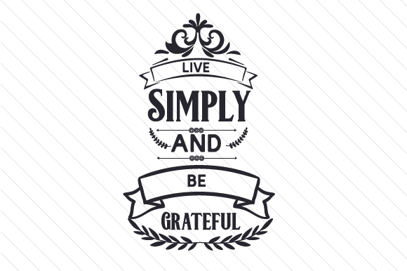 Live Simply and Be Grateful Quotes Craft Cut File By Creative Fabrica Crafts
