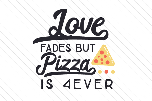 Love Fades but Pizza is 4ever Food & Drinks Craft Cut File By Creative Fabrica Crafts
