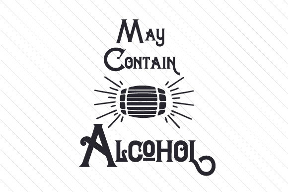 May Contain Alcohol Food & Drinks Craft Cut File By Creative Fabrica Crafts