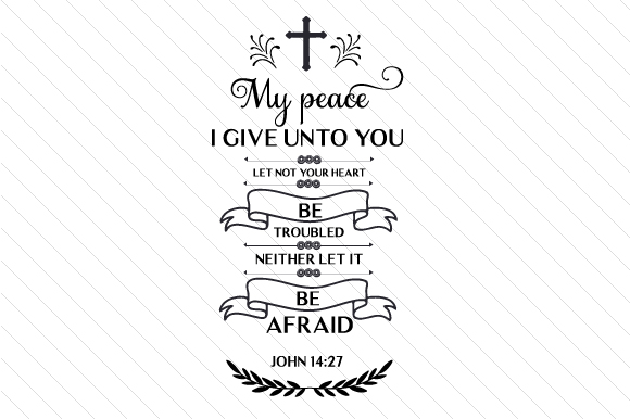 Download Free My Peace I Give Unto You Let Not Your Heart Be Troubled Svg Cut for Cricut Explore, Silhouette and other cutting machines.