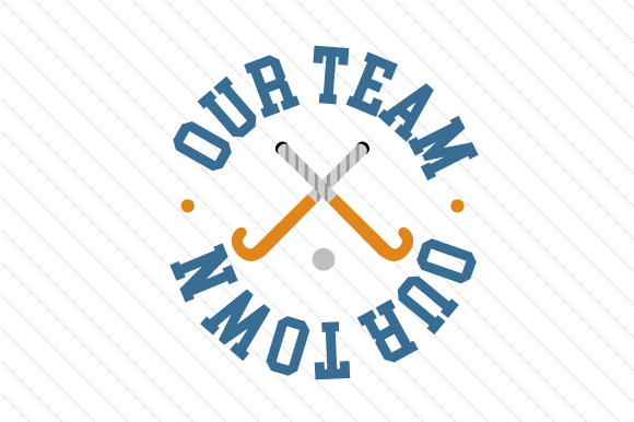Our Team Our Town Hockey Sports Craft Cut File By Creative Fabrica Crafts - Image 1