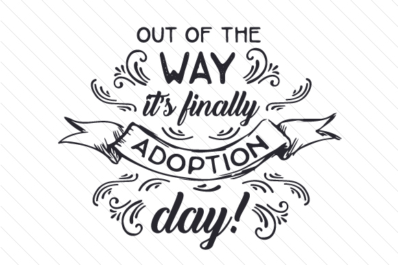 Out of the Way, It's Finally Adoption Day! Adoption Craft Cut File By Creative Fabrica Crafts