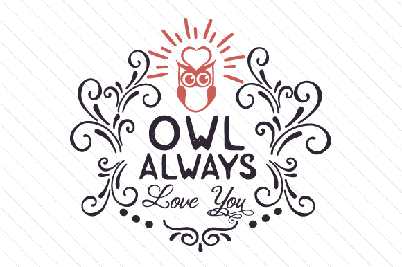 Download Free Owl Always Love You Svg Cut File By Creative Fabrica Crafts for Cricut Explore, Silhouette and other cutting machines.