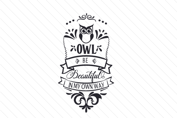 Download Free Owl Be Beautiful In My Own Way Svg Cut File By Creative Fabrica for Cricut Explore, Silhouette and other cutting machines.