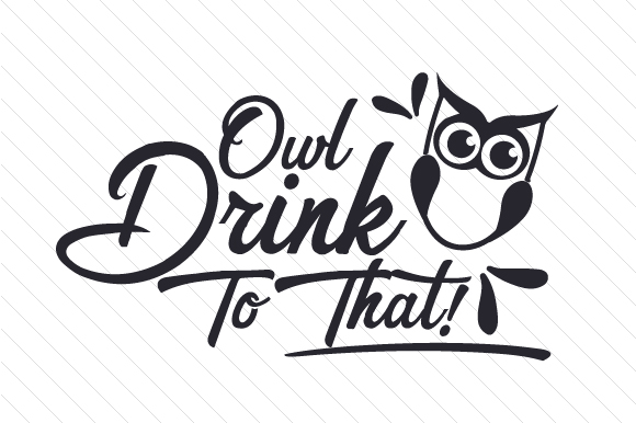 Owl Drink to That! Food & Drinks Craft Cut File By Creative Fabrica Crafts
