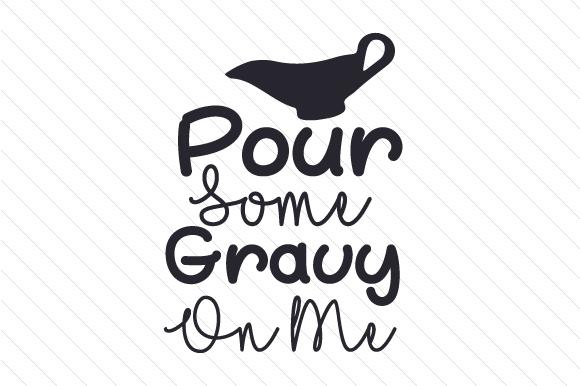 Download Free Pour Some Gravy On Me Svg Cut File By Creative Fabrica Crafts for Cricut Explore, Silhouette and other cutting machines.