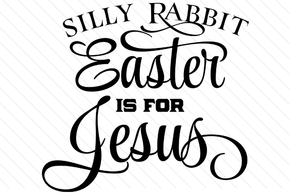 Silly Rabbit - Easter is for Jesus Easter Craft Cut File By Creative Fabrica Crafts