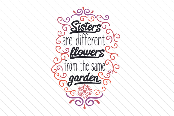 Sisters Are Different Flowers From The Same Garden Svg Cut File By Creative Fabrica Crafts