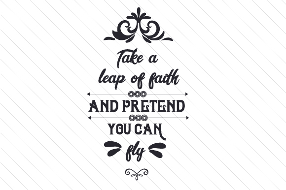 Take a Leap of Faith and Pretend You Can Fly Motivational Craft Cut File By Creative Fabrica Crafts