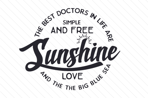 The Best Doctors In Life Are Simple And Free Sunshine Love And