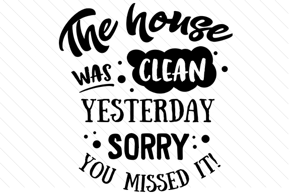 Download Free The House Was Clean Yesterday Sorry You Missed It Svg Cut File for Cricut Explore, Silhouette and other cutting machines.