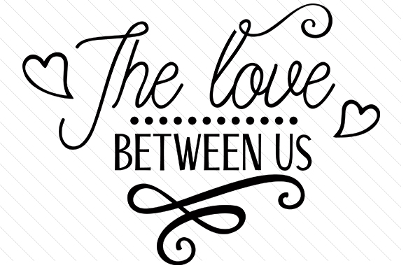 Download Free The Love Between Us Svg Cut File By Creative Fabrica Crafts for Cricut Explore, Silhouette and other cutting machines.