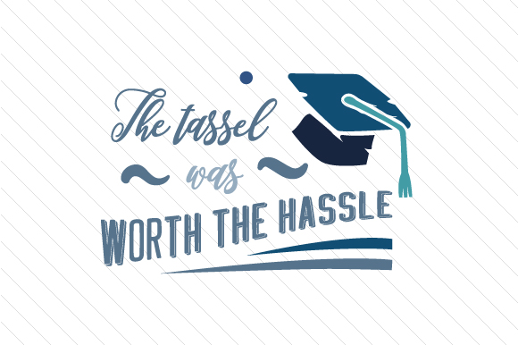 The Tassel Was Worth the Hassle School & Teachers Craft Cut File By Creative Fabrica Crafts