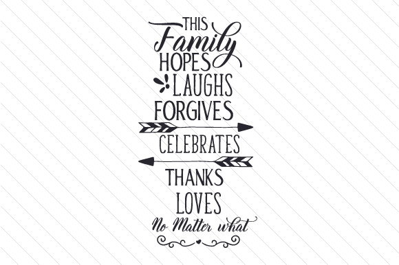 This Family Hopes Laughs Forgives Celebrates Thanks Loves No Matter What Family Craft Cut File By Creative Fabrica Crafts