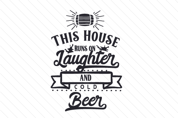 Download Free This House Runs On Laughter And Cold Beer Svg Cut File By Creative Fabrica Crafts Creative Fabrica for Cricut Explore, Silhouette and other cutting machines.