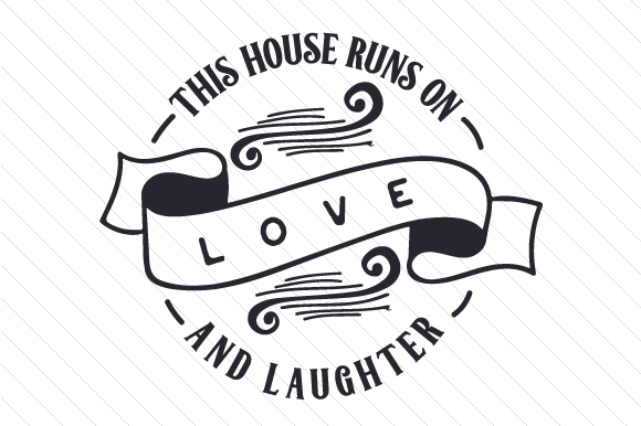 This House Runs on Love and Laughter Family Craft Cut File By Creative Fabrica Crafts