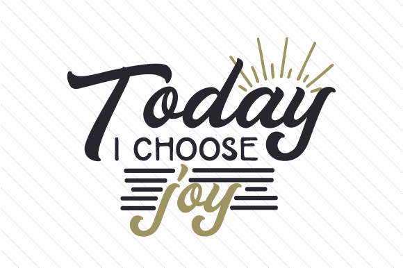 Today I Choose Joy Motivational Craft Cut File By Creative Fabrica Crafts