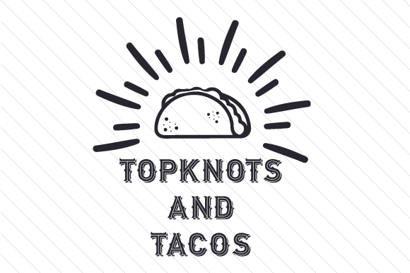 Topknots and Tacos Food & Drinks Craft Cut File By Creative Fabrica Crafts