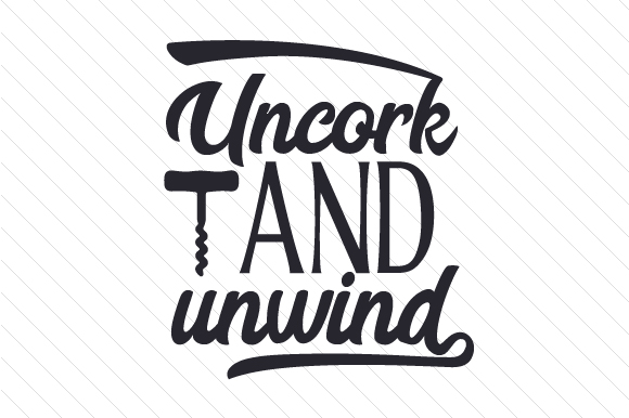 Uncork and unwind svg cut file by creative fabrica crafts for Read unwind online free