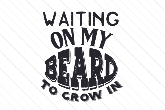 Waiting on My Beard to Grow in Quotes Craft Cut File By Creative Fabrica Crafts