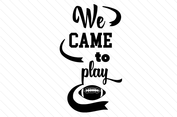 We Came to Play Sports Craft Cut File By Creative Fabrica Crafts - Image 2