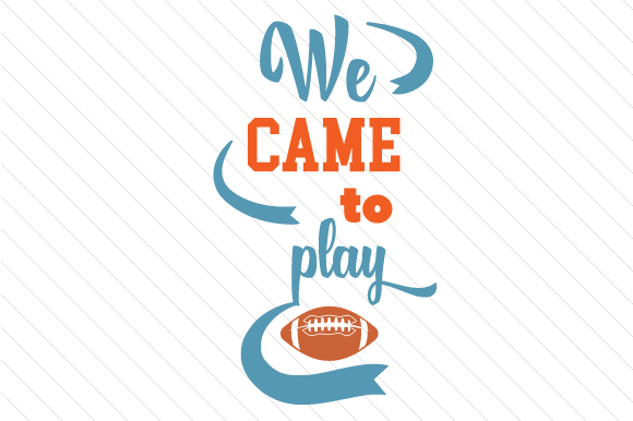 We Came to Play Sports Craft Cut File By Creative Fabrica Crafts