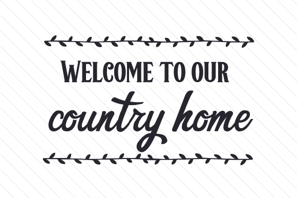 Download Free Welcome To Our Country Home Svg Cut File By Creative Fabrica for Cricut Explore, Silhouette and other cutting machines.