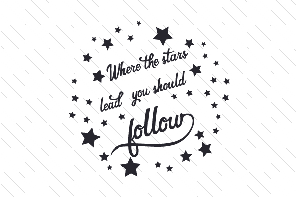 Where the Stars Lead You Should Follow Nature & Outdoors Craft Cut File By Creative Fabrica Crafts