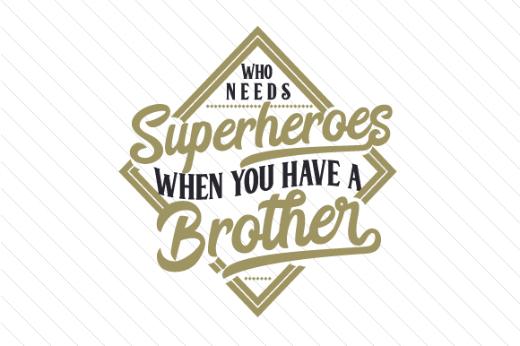 Who Needs Superheroes when You Have a Brother Familia Archivo de Corte Craft Por Creative Fabrica Crafts