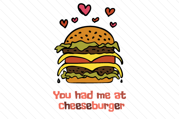 You Had Me at Cheeseburger Food & Drinks Craft Cut File By Creative Fabrica Crafts