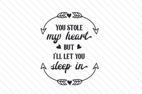 Download Free You Stole My Heart But I Ll Let You Sleep In Svg Cut File By Creative Fabrica Crafts Creative Fabrica for Cricut Explore, Silhouette and other cutting machines.