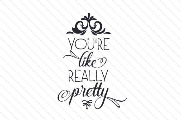 Download Free You Re Like Really Pretty Svg Cut File By Creative Fabrica for Cricut Explore, Silhouette and other cutting machines.